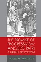 The promise of progressivism Angelo Patri & urban education