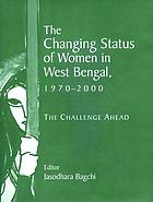 The changing status of women in West Bengal, 1970-2000 the challenge ahead