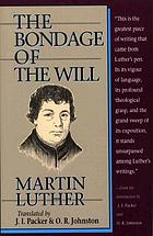 Martin Luther on the bondage of the will. A new translation of De servo arbitrio (1525) Martin Luther's reply to Erasmus of Rotterdam