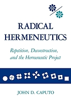 Radical hermeneutics : repetition, deconstruction, and the hermeneutic project