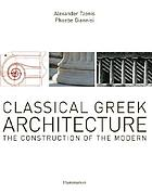 Classical Greek architecture : the construction of the modern