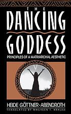 The dancing goddess : principles of a matriarchal aesthetic
