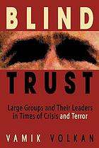 Blind trust : large groups and their leaders in times of crisis and terror