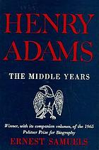 Henry Adams : the middle years