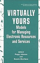 Virtually yours : models for managing electronic resources and services : proceedings of the Joint Reference and User Services Association and Association for Library Collections and Technical Services Institute, Chicago, Illinois, October 23-25, 1997