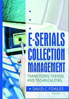 E-serials collection management : transitions, trends, and technicalities