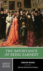 The importance of being Earnest : authoritative text, backgrounds, criticism