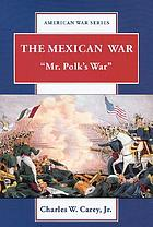 "The Mexican War : ""Mr. Polk's War"""