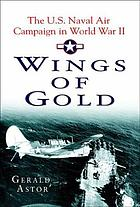 Wings of gold : the U.S. Naval air campaign in World War II