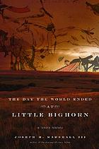 The day the world ended at Little Bighorn : a Lakota history