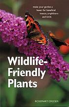 Wildlife-friendly plants : make your garden a haven for beneficial insects, amphibians and birds