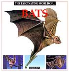 The fascinating world of-- bats