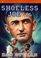 Shoeless Joe & me : a baseball card adventure