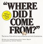 Where did I come from? : The facts of life without any nonsense and with illustrations