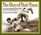 The Glory of their times [the story of the early days of baseball, told by the men who played it]