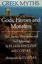 Greek myths : gods, heroes, and monsters :their sources, their stories, and their meanings