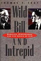 Wild Bill and Intrepid : Donovan, Stephenson, and the origin of CIA