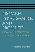 Promises, performance, and prospects : essays on political economy 1980-1998