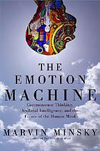 The emotion machine : commonsense thinking, artificial intelligence, and the future of the human mind