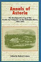 Annals of Astoria : the headquarters log of the Pacific Fur Company on the Columbia River, 1811-1813