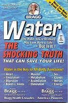Water : the shocking truth that can save your life!