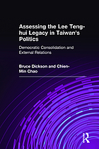Assessing the Lee Teng-hui legacy in Taiwan's politics : democratic consolidation and external relations