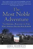 The most noble adventure : the Marshall plan and the time when America helped save Europe
