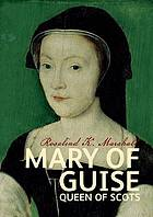 Mary of Guise, Queen of Scots