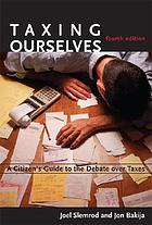 Taxing ourselves : a citizen's guide to the debate over taxes