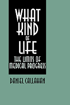 What kind of life : the limits of medical progress