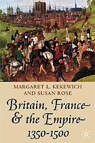 Britain, France and the empire : 1350 - 1500