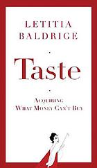 Taste : acquiring what money can't buy