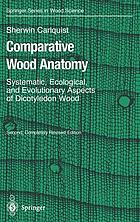 Comparative wood anatomy : systematic, ecological, and evolutionary aspects of dicotyledon wood