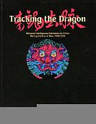 Tracking the dragon : national intelligence estimates on China during the era of Mao, 1948-1976