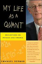 My life as a quant : reflections on physics and finance
