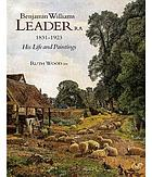 Benjamin Williams Leader R.A., 1831-1923 : his life and paintings