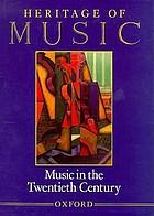 Heritage of music : music in the twentieth century