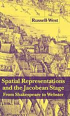 Spatial representations and the Jacobean stage : from Shakespeare to Webster