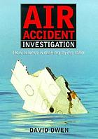 Air accident investigation : how science is making flying safer