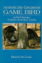 America's greatest game bird : Archibald Rutledge's turkey-hunting tales