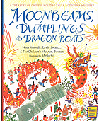 Moonbeams, dumplings & dragon boats : a treasury of Chinese holiday tales, activities & recipes