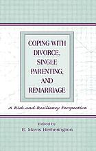 Coping with divorce, single parenting, and remarriage : a risk and resiliency perspective