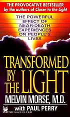 Transformed by the light : the powerful effect of near-death experiences on people's lives
