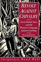 Revolt against chivalry : Jessie Daniel Ames and the women's campaign against lynching
