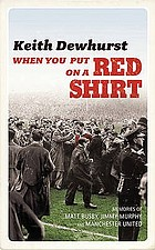 When you put on a red shirt : the dreamers and their dreams : memories of Matt Busby, Jimmy Murphy and Manchester United