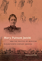 Mary Putnam Jacobi & the politics of medicine in nineteenth-century America