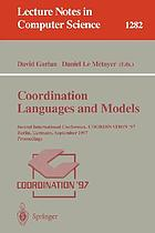 Coordination languages and models second international conference, COORDINATION '97, Berlin, Germany, September 1-3, 1997 : proceedings