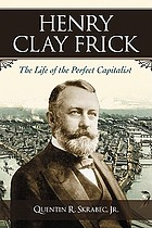 Henry Clay Frick : the life of the perfect capitalist