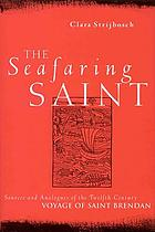 The seafaring saint : sources and analogues of the twelfth century voyage of Saint Brendan