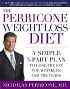 The Perricone weight-loss diet : a simple 3-part plan to lose the fat, the wrinkles, and the years